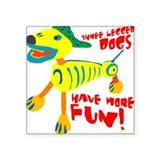 "Three Legged Dogs Have More Square Sticker 3"" x 3"""