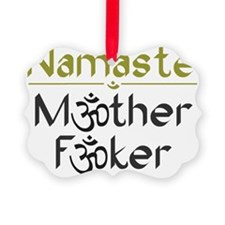 Namaste M*ther F*ker Ornament