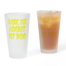 Ask Me About My Dog (dark) Drinking Glass