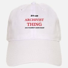 It's and Archivist thing, you wouldn't Baseball Baseball Cap
