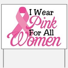 I Wear Pink For All Women Yard Sign