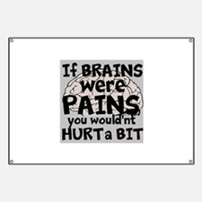 If Brains were PAINS, You wouldnt hurt a BIT Banne