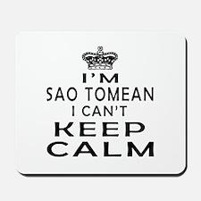 I Am Sao Tomean I Can Not Keep Calm Mousepad