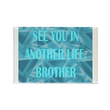 SEE YOU IN ANOTHER LIFE BROTHER Rectangle Magnet