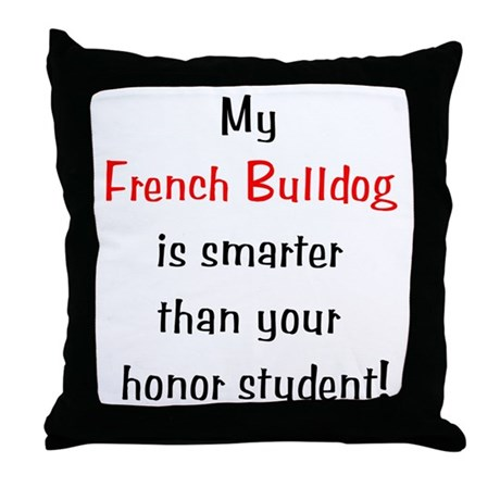My French Bulldog is smarter... Throw Pillow