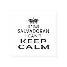 I Am Salvadoran I Can Not Keep Calm Square Sticker