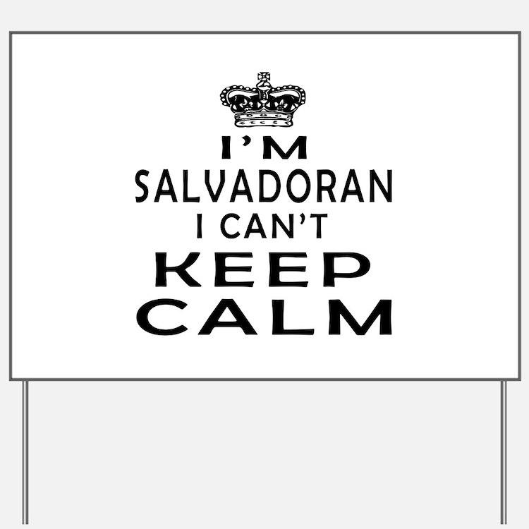 I Am Salvadoran I Can Not Keep Calm Yard Sign