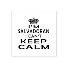 I Am Salvadoran I Can Not Keep Calm Square Sticker