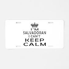 I Am Salvadoran I Can Not Keep Calm Aluminum Licen