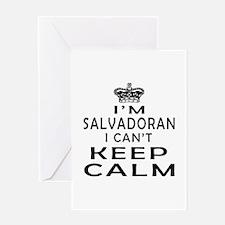 I Am Salvadoran I Can Not Keep Calm Greeting Card