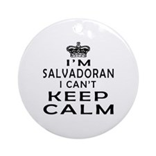 I Am Salvadoran I Can Not Keep Calm Ornament (Roun