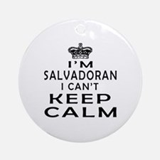 I Am Salvadoran I Can Not Keep Calm Ornament (Roun