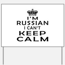 I Am Russian I Can Not Keep Calm Yard Sign