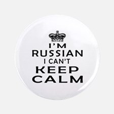 """I Am Russian I Can Not Keep Calm 3.5"""" Button"""
