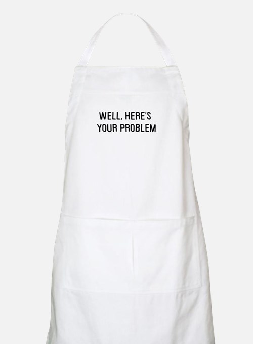 Here's your problem BBQ Apron