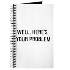 Here's your problem Journal