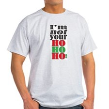 I'm NOT your Ho Ho Ho T-Shirt