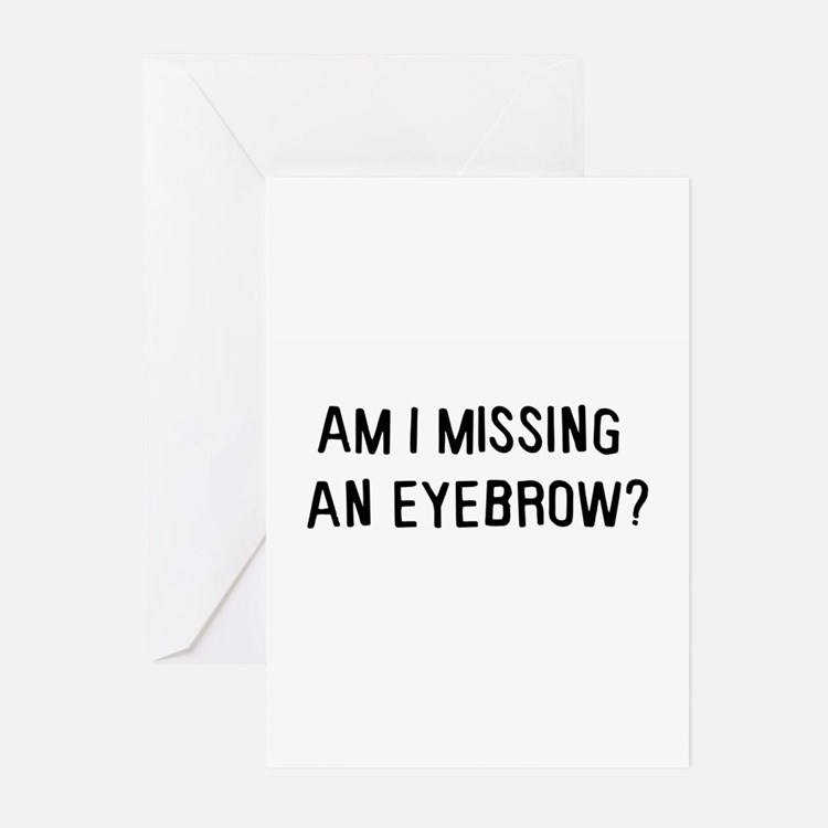 Am I missing an eyebrow Greeting Cards (Package of