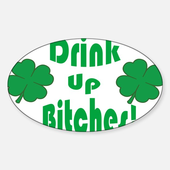 DRINK UP BITCHES! Sticker (Oval)