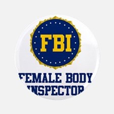 "FBI Female Body Inspector 3.5"" Button"