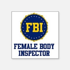 "FBI Female Body Inspector Square Sticker 3"" x 3"""