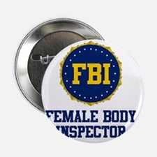 "FBI Female Body Inspector 2.25"" Button"