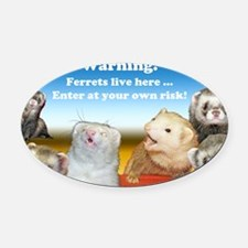 Warning Ferrets live here poster w Oval Car Magnet