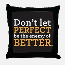 Dont let perfect be the enemy of better Throw Pill