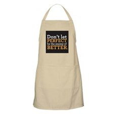 Dont let perfect be the enemy of better Apron