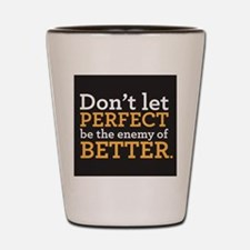 Dont let perfect be the enemy of better Shot Glass