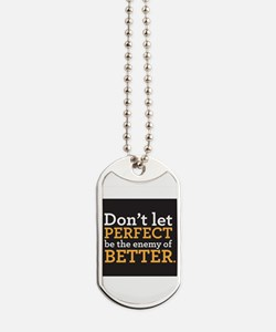 Dont Let Perfect Be The Enemy Of Better Dog Tags