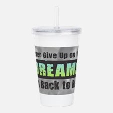 Never Give Up on Your Acrylic Double-wall Tumbler