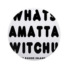 blk_whats_amatta Round Ornament