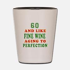 Funny 60 And Like Fine Wine Birthday Shot Glass