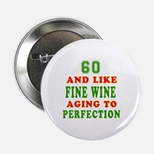 "Funny 60 And Like Fine Wine Birthday 2.25"" Button"