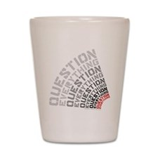 Question Everything free thinkers tee s Shot Glass