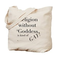 Religion without a goddess is kind of gay Tote Bag