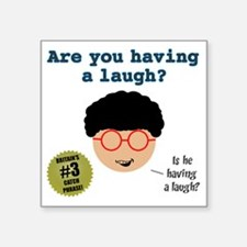 "Having a laugh-1 Square Sticker 3"" x 3"""