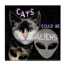 Cats Could Be Aliens Tile Coaster