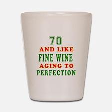 Funny 70 And Like Fine Wine Birthday Shot Glass
