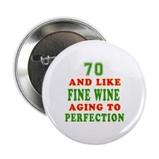 "Funny 70 And Like Fine Wine Birthday 2.25"" Button"