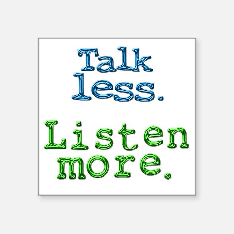 """Talk Less Listen More - blk Square Sticker 3"""" x 3"""""""