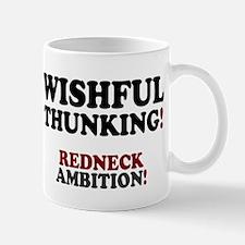 WISHFUL THUNKING - REDNECK AMBITION! Mugs