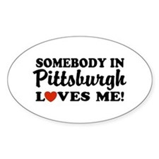 Somebody in Pittsburgh Loves Me Oval Decal