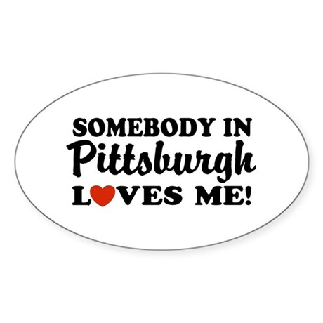Somebody in Pittsburgh Loves Me Oval Sticker