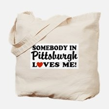 Somebody in Pittsburgh Loves Me Tote Bag