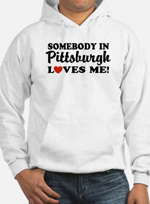 Somebody in Pittsburgh Loves Me Hoodie