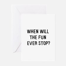 When will the fun ever stop? Greeting Cards (Packa