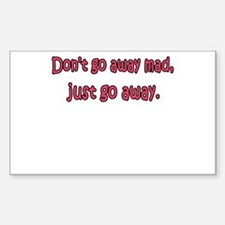 Don't Go Away Mad Rectangle Decal