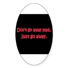 Don't Go Away Mad Oval Decal